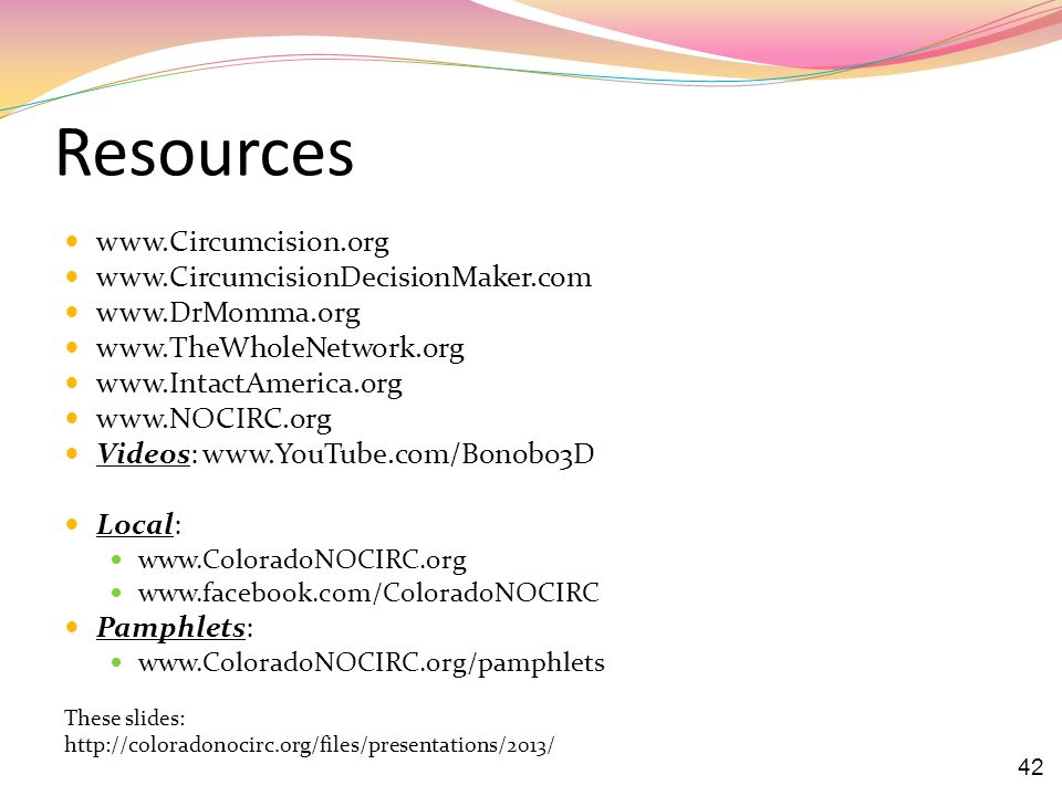 Resources www.Circumcision.org www.CircumcisionDecisionMaker.com
