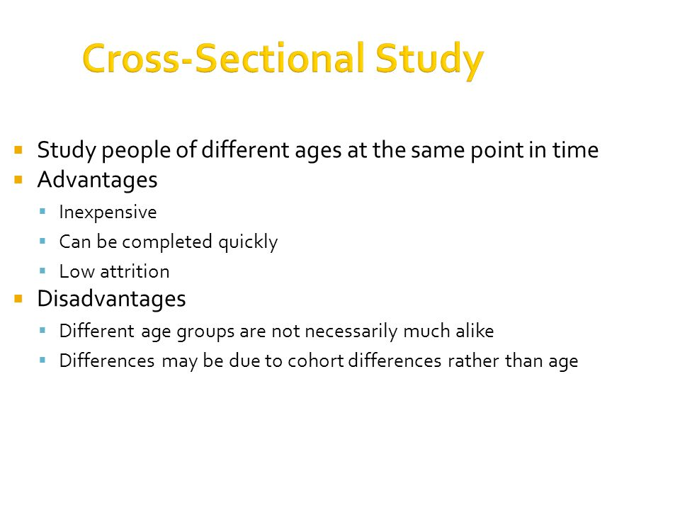 the pros and cons of cross sectional and longitudinal approaches to the study of development What are the pros and cons of cross-sectional designs advantages – no selective attrition, people are not coming back to the study years later efficient disadvantages – no individual curve like in longitudinal (ex.