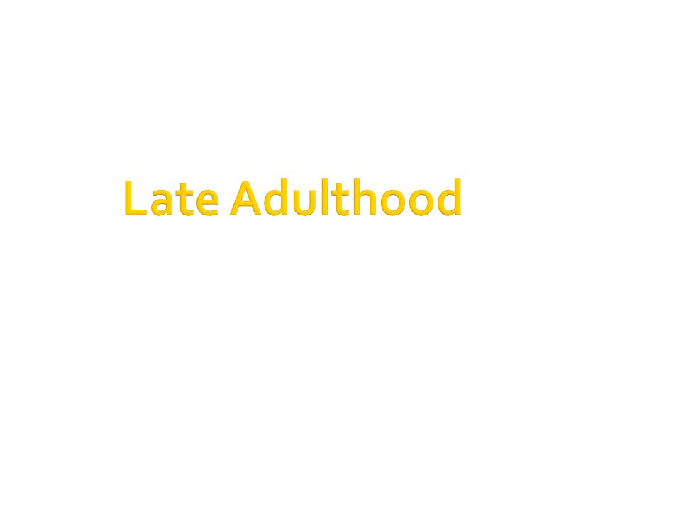 late adulthood and the end of 65 late adulthood: aging, retiring, and bereavement  cognitive, and social changes that accompany late adulthood  the health of survivors during the end of .