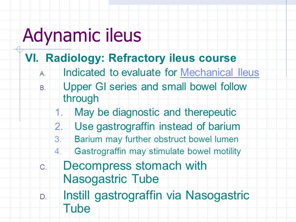 Adynamic ileus Decompress stomach with Nasogastric Tube