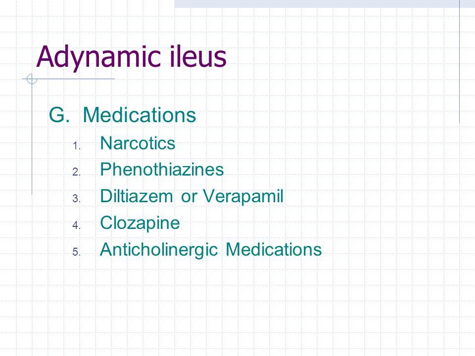 Adynamic ileus G. Medications Narcotics Phenothiazines