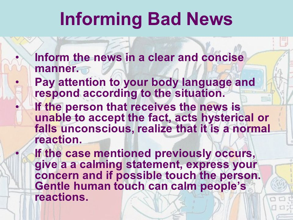 Informing Bad News Inform the news in a clear and concise manner.