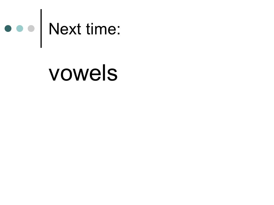 Next time: vowels