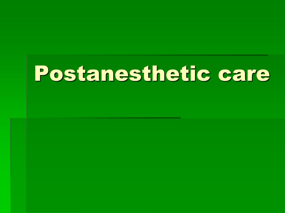 Postanesthetic care