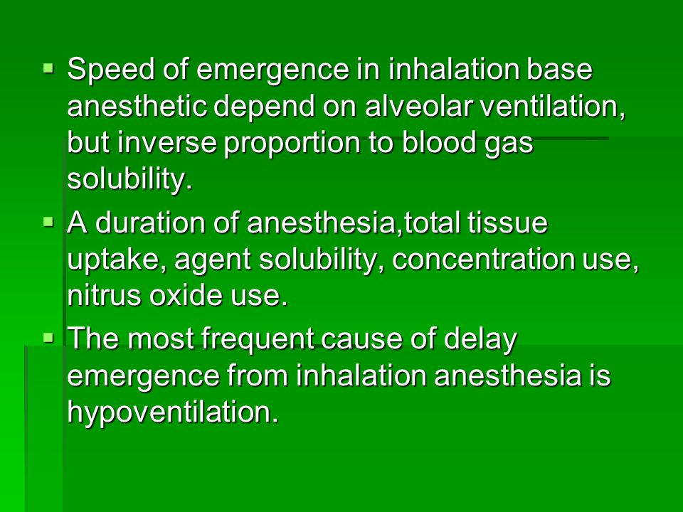 Speed of emergence in inhalation base anesthetic depend on alveolar ventilation, but inverse proportion to blood gas solubility.
