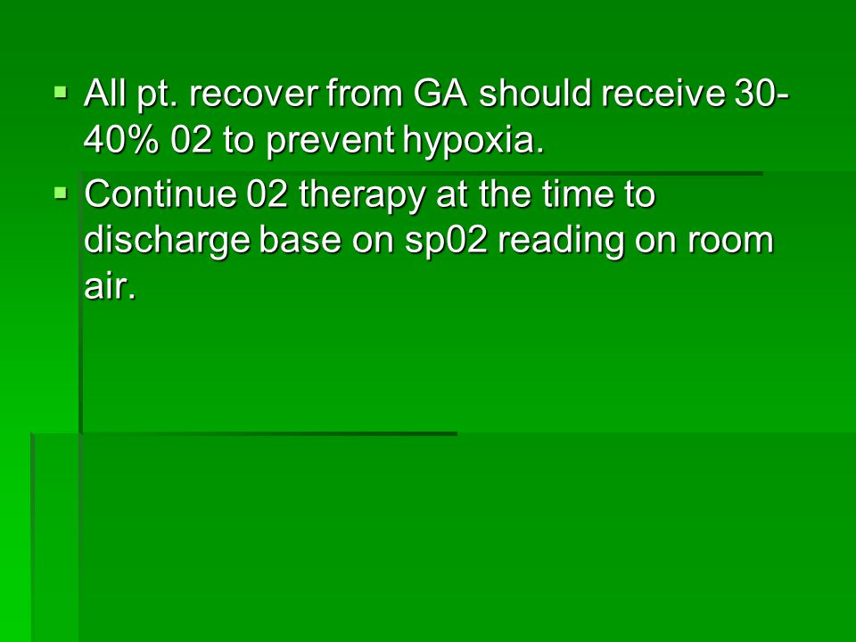 All pt. recover from GA should receive 30-40% 02 to prevent hypoxia.