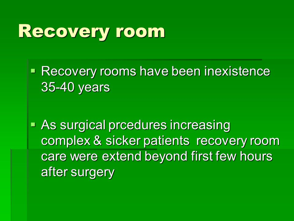 Recovery room Recovery rooms have been inexistence years