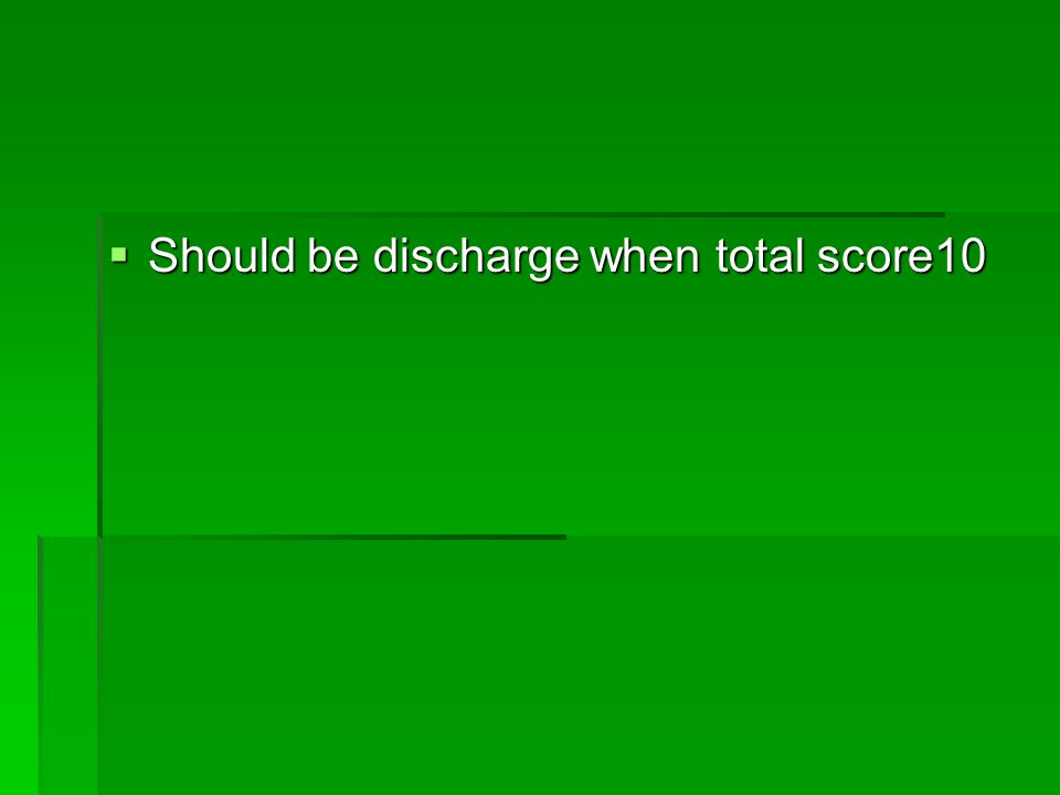 Should be discharge when total score10