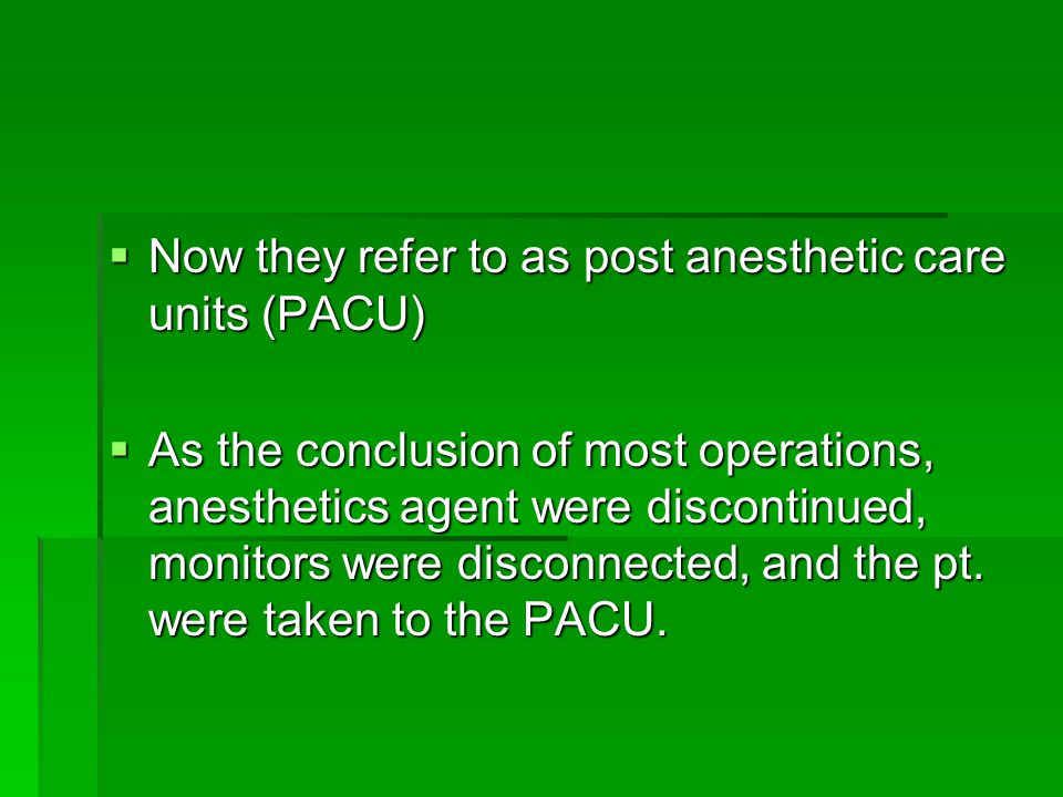 Now they refer to as post anesthetic care units (PACU)