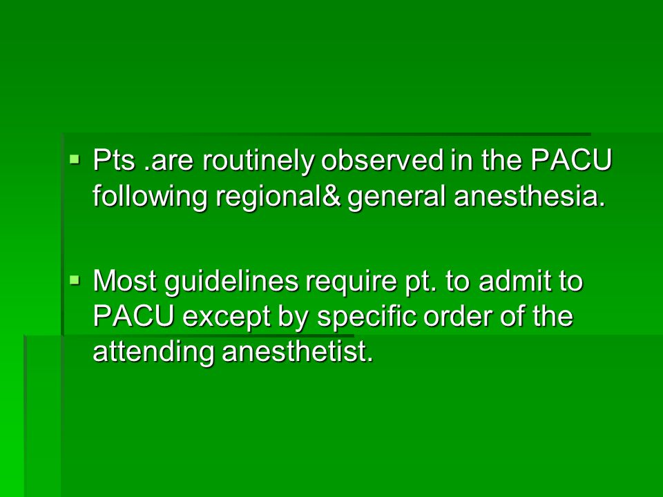 Pts .are routinely observed in the PACU following regional& general anesthesia.