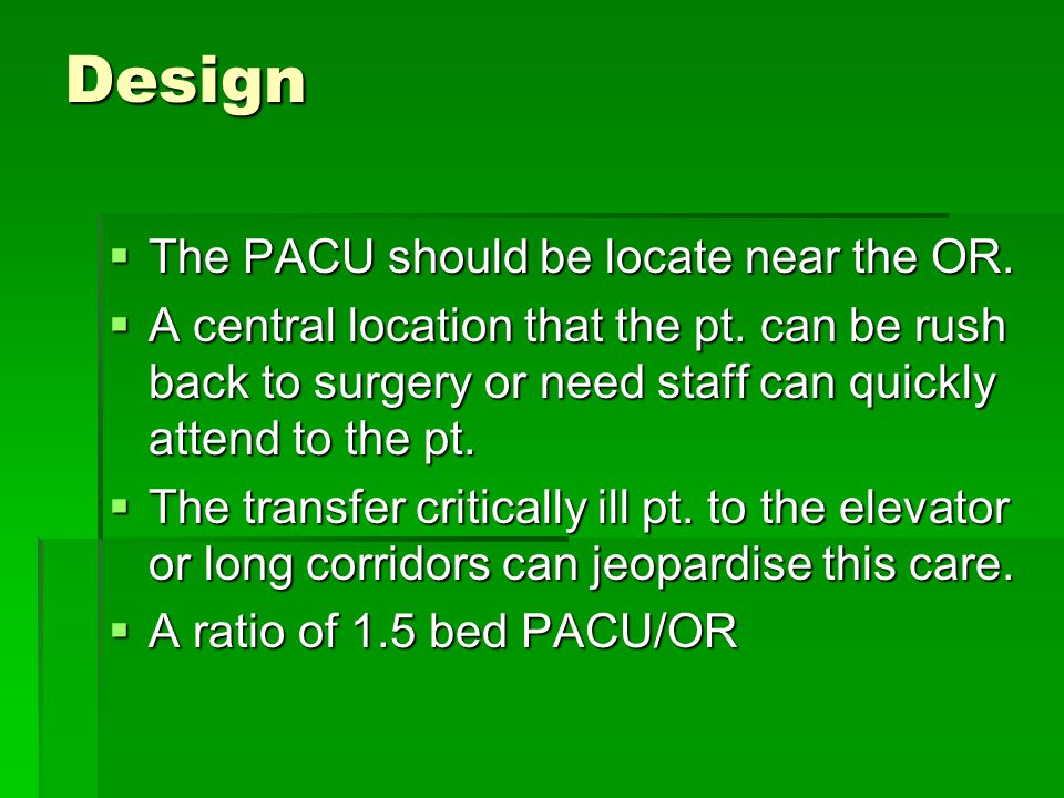 Design The PACU should be locate near the OR.