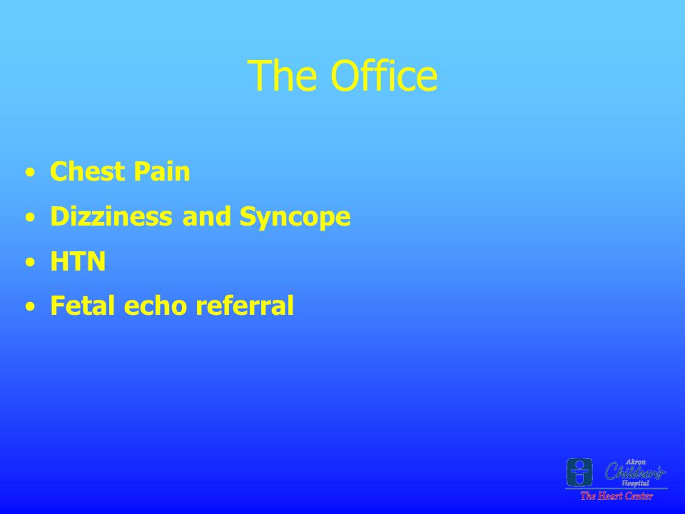 The Office Chest Pain Dizziness and Syncope HTN Fetal echo referral
