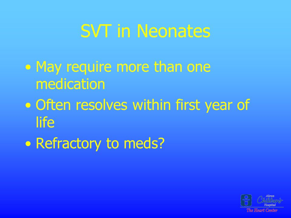 SVT in Neonates May require more than one medication