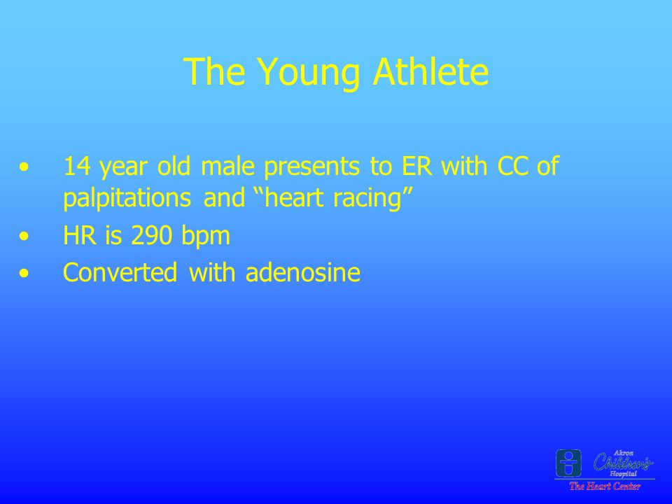 The Young Athlete 14 year old male presents to ER with CC of palpitations and heart racing HR is 290 bpm.
