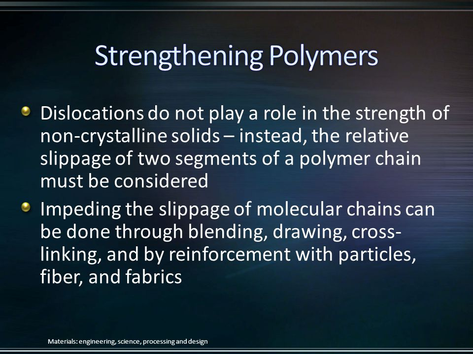 Dislocations do not play a role in the strength of non-crystalline solids – instead, the relative slippage of two segments of a polymer chain must be considered