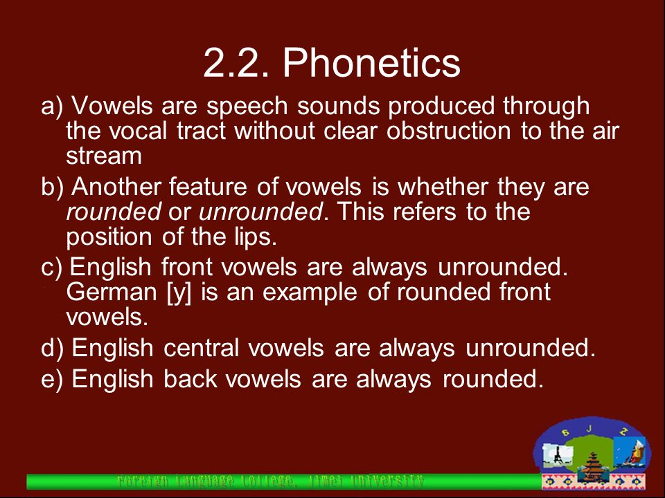 2.2. Phonetics a) Vowels are speech sounds produced through the vocal tract without clear obstruction to the air stream.