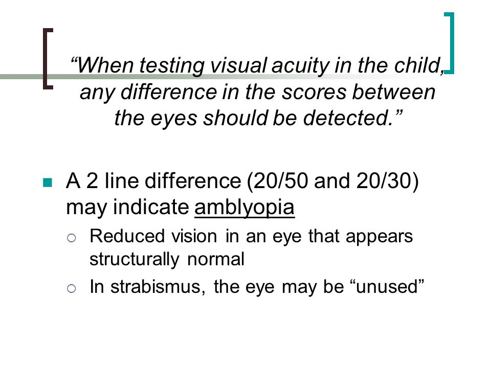 A 2 line difference (20/50 and 20/30) may indicate amblyopia