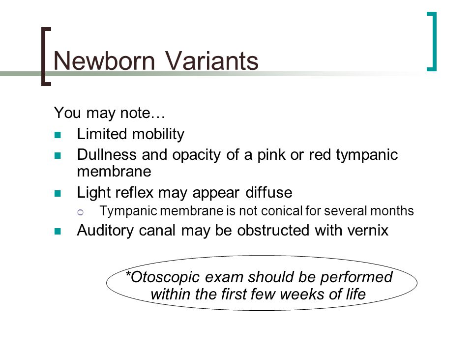*Otoscopic exam should be performed within the first few weeks of life