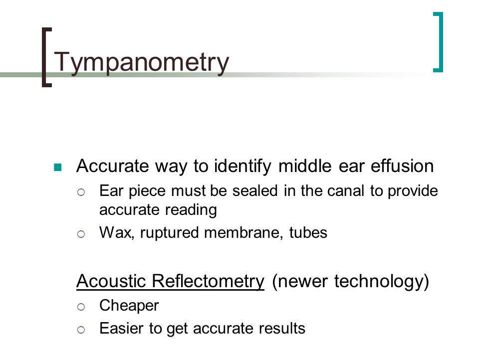 Tympanometry Accurate way to identify middle ear effusion