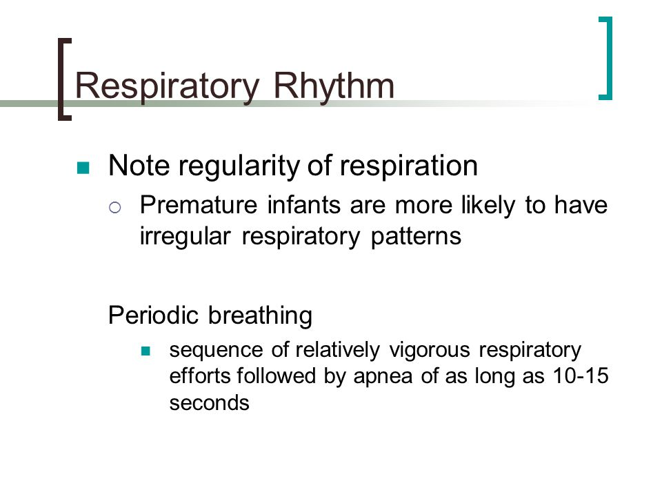 Respiratory Rhythm Note regularity of respiration