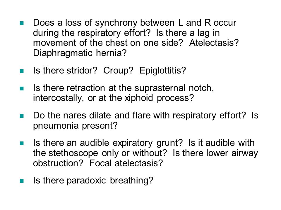 Does a loss of synchrony between L and R occur during the respiratory effort Is there a lag in movement of the chest on one side Atelectasis Diaphragmatic hernia