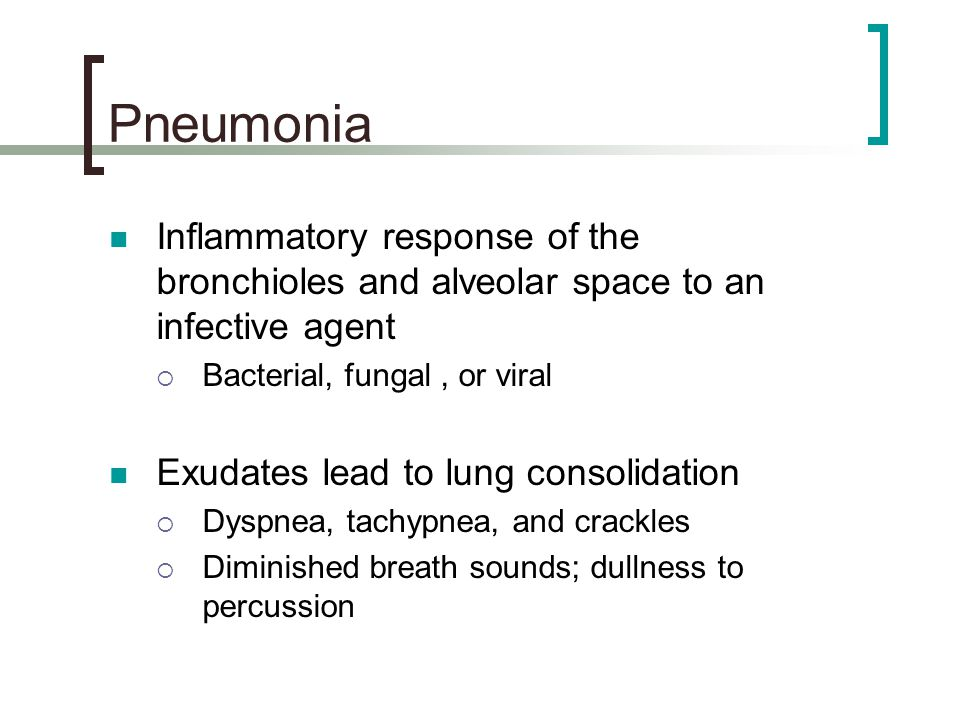 Pneumonia Inflammatory response of the bronchioles and alveolar space to an infective agent. Bacterial, fungal , or viral.