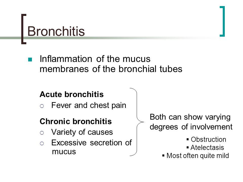 Bronchitis Inflammation of the mucus membranes of the bronchial tubes