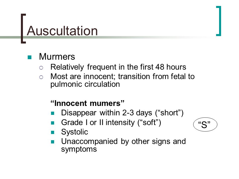 Auscultation Murmers S Relatively frequent in the first 48 hours