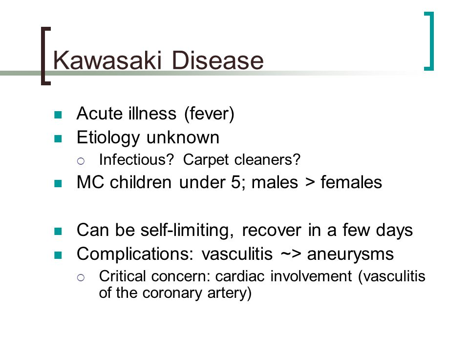 Kawasaki Disease Acute illness (fever) Etiology unknown