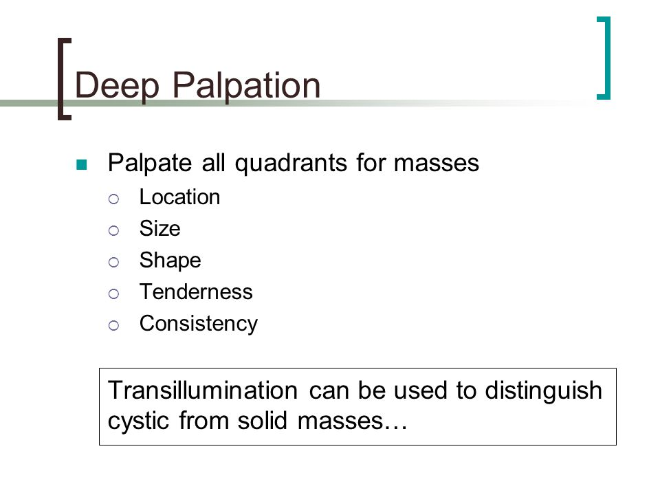 Deep Palpation Palpate all quadrants for masses