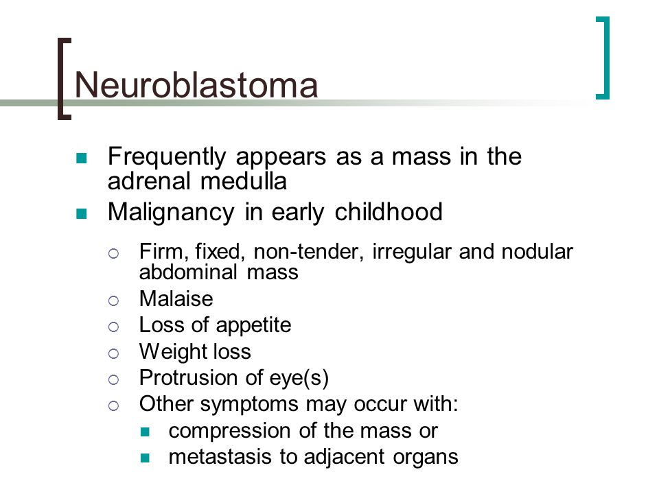 Neuroblastoma Frequently appears as a mass in the adrenal medulla
