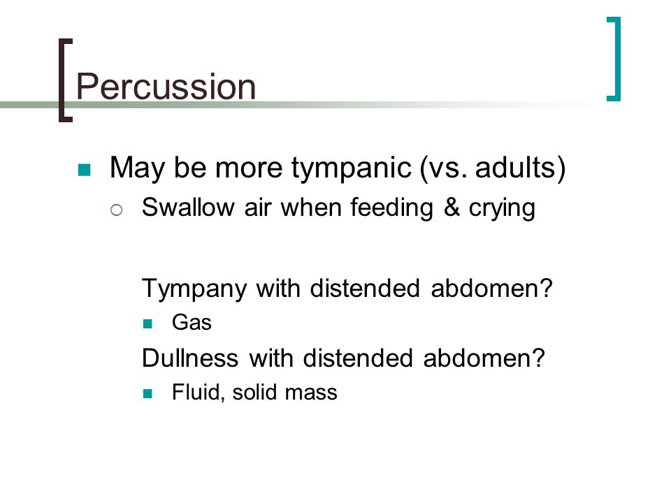 Percussion May be more tympanic (vs. adults)