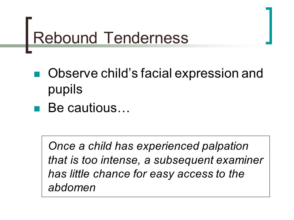 Rebound Tenderness Observe child's facial expression and pupils