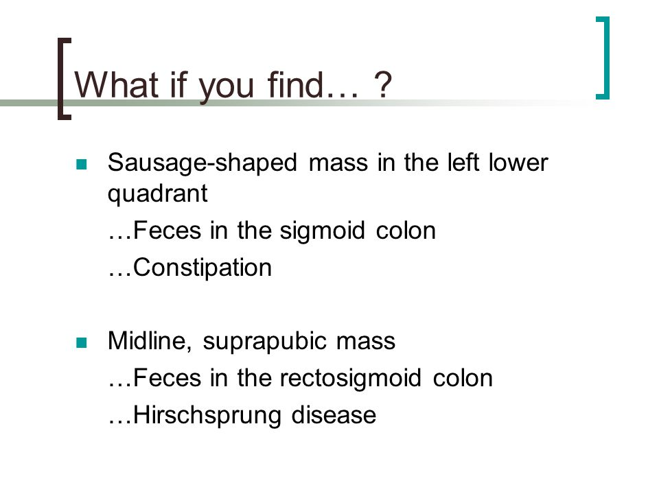 What if you find… Sausage-shaped mass in the left lower quadrant