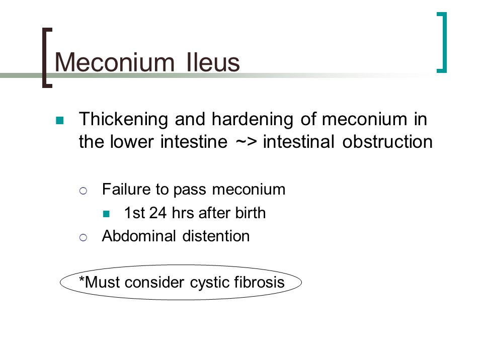Meconium Ileus Thickening and hardening of meconium in the lower intestine ~> intestinal obstruction.