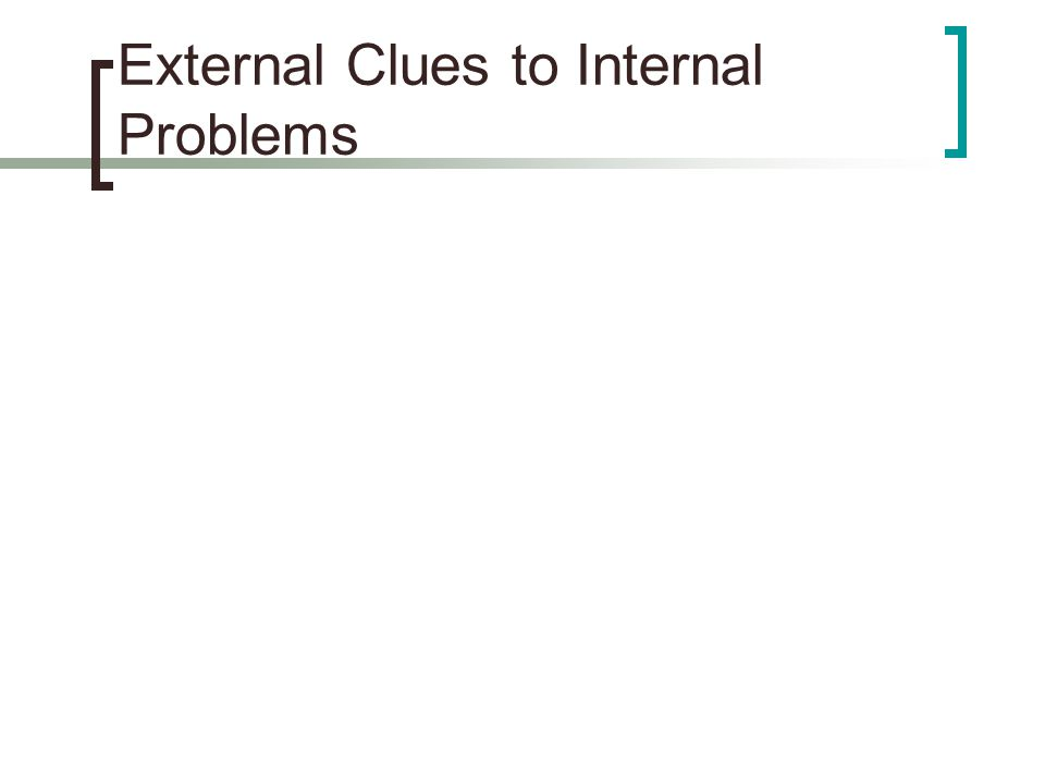 External Clues to Internal Problems