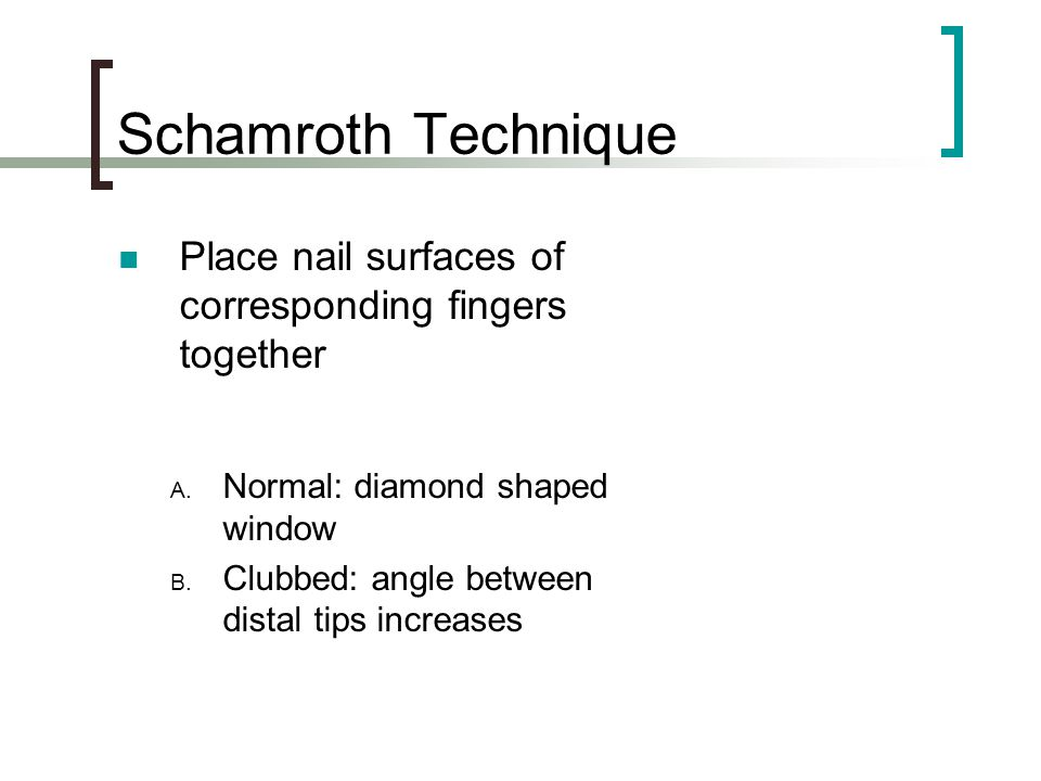 Schamroth Technique Place nail surfaces of corresponding fingers together. Normal: diamond shaped window.