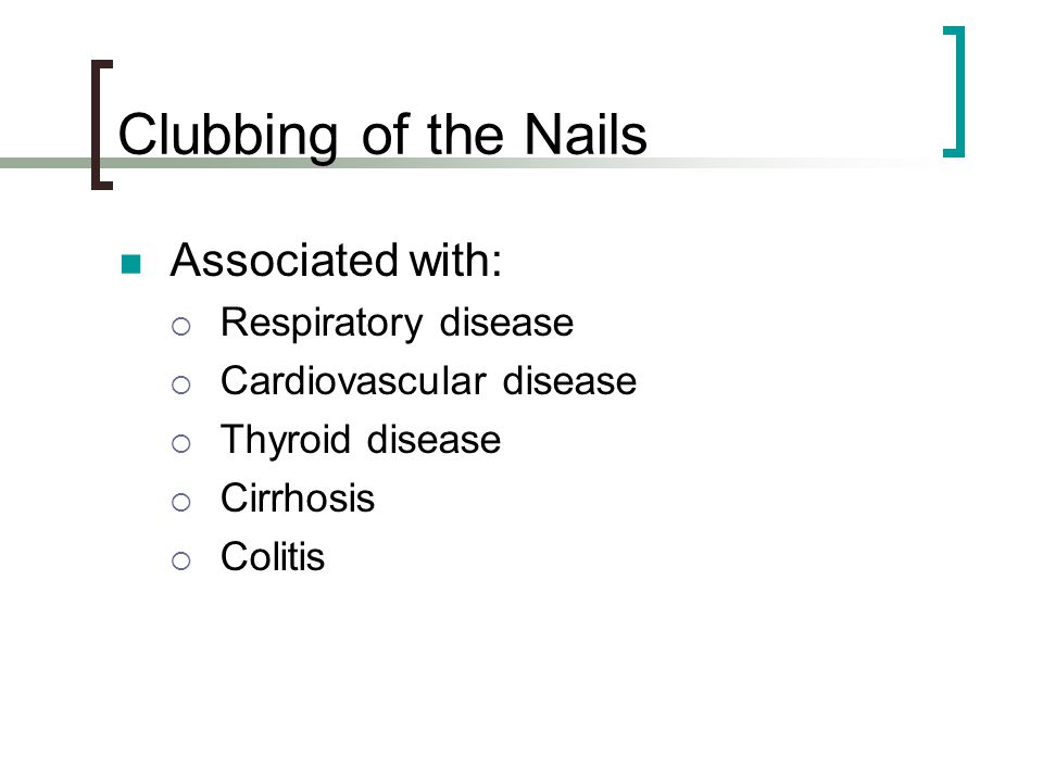 Clubbing of the Nails Associated with: Respiratory disease