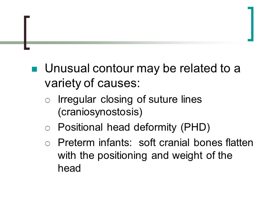 Unusual contour may be related to a variety of causes: