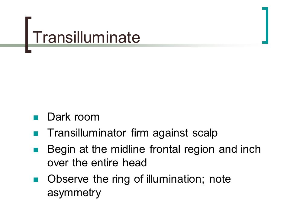 Transilluminate Dark room Transilluminator firm against scalp