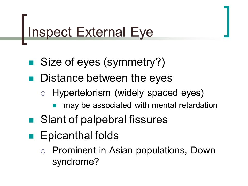 Inspect External Eye Size of eyes (symmetry )