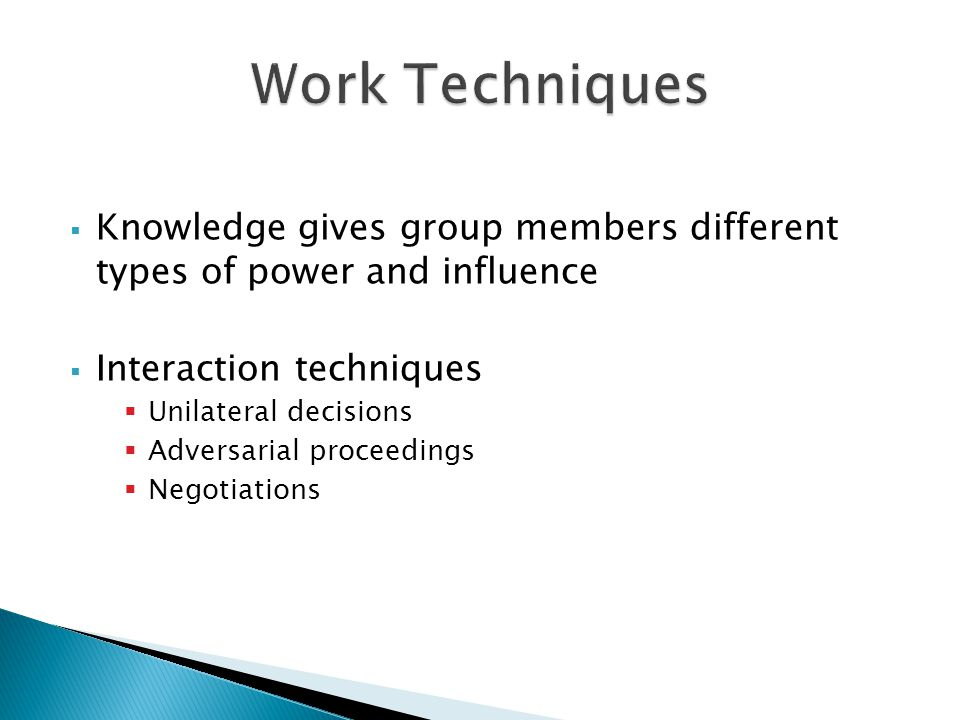 Work Techniques Knowledge gives group members different types of power and influence. Interaction techniques.