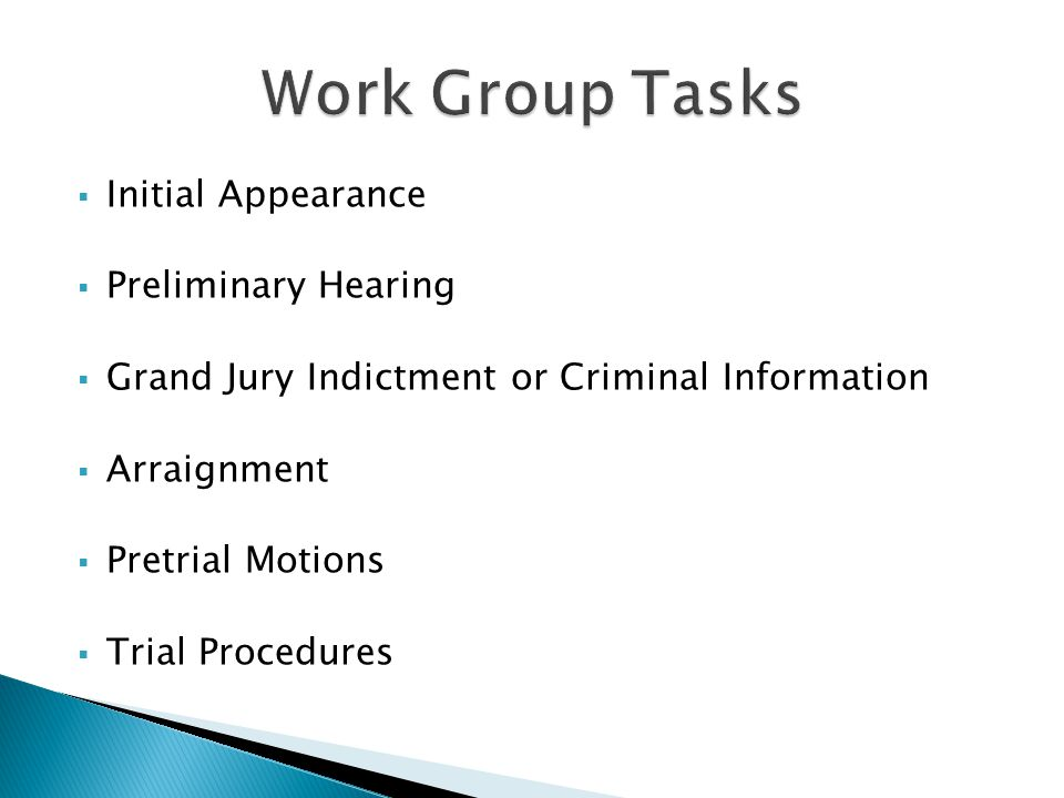 Work Group Tasks Initial Appearance Preliminary Hearing