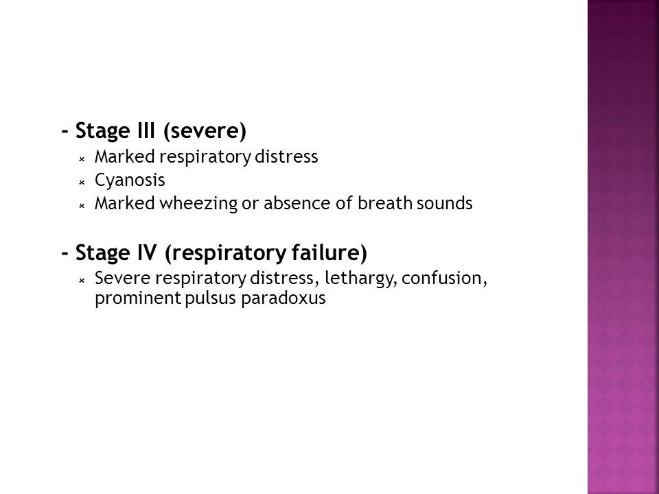 - Stage IV (respiratory failure)