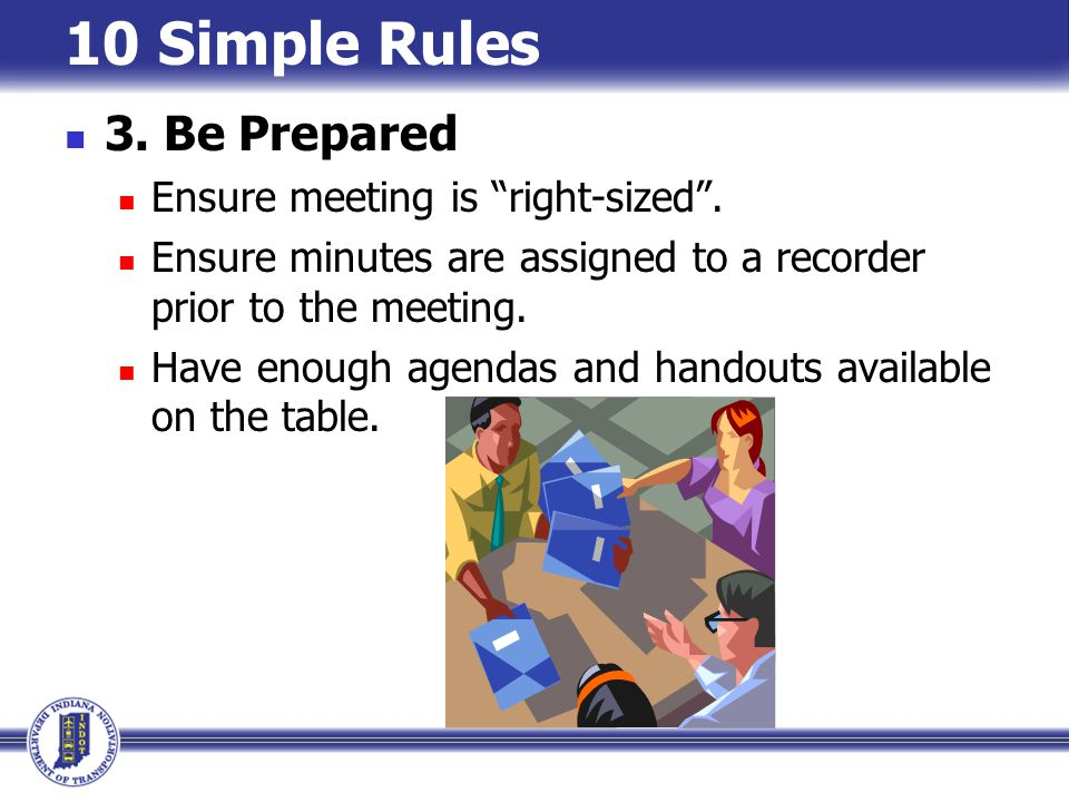 10 Simple Rules 3. Be Prepared Ensure meeting is right-sized .