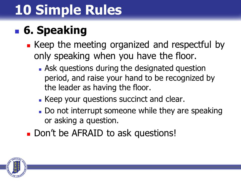 10 Simple Rules 6. Speaking. Keep the meeting organized and respectful by only speaking when you have the floor.
