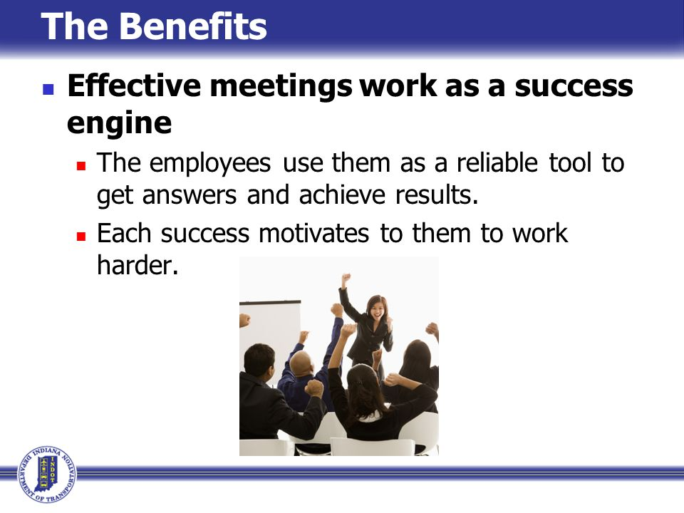The Benefits Effective meetings work as a success engine