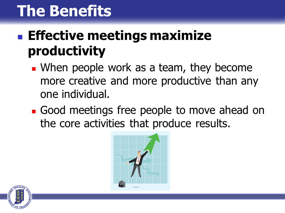 The Benefits Effective meetings maximize productivity