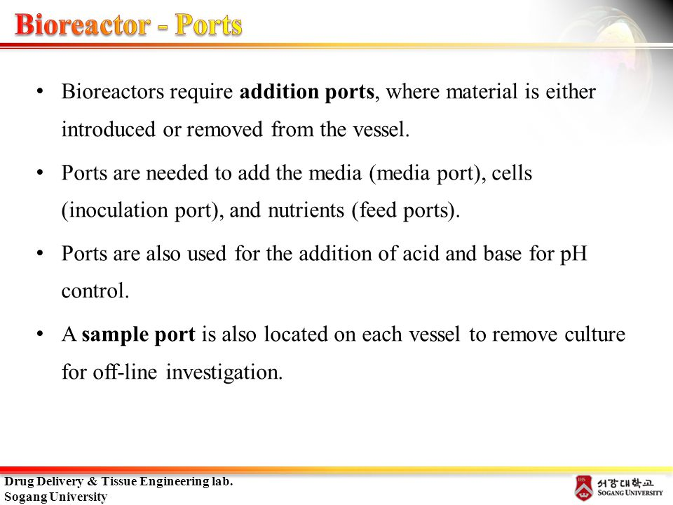Bioreactor - Ports Bioreactors require addition ports, where material is either introduced or removed from the vessel.