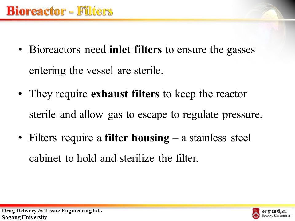 Bioreactor - Filters Bioreactors need inlet filters to ensure the gasses entering the vessel are sterile.